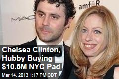 Chelsea Clinton, Hubby Buying $10.5M NYC Pad