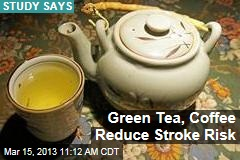Green Tea, Coffee Reduce Stroke Risk