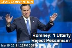 Romney: 'I Utterly Reject Pessimism'
