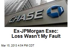 Ex-JPMorgan Exec: Loss Wasn't My Fault