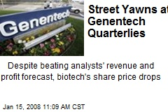 Street Yawns at Genentech Quarterlies