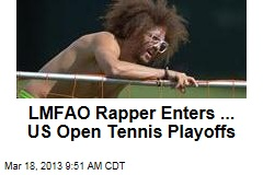 LMFAO Rapper Enters ... US Open Tennis Playoffs
