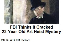 FBI Identifies Thieves in 'Holy Grail of Art Crime'