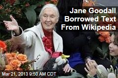 Jane Goodall Borrowed Text From Wikipedia