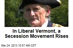 In Liberal Vermont, a Secession Movement Rises