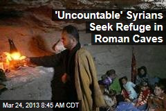 'Uncountable' Syrians Seek Refuge in Roman Caves