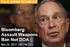 Bloomberg: Assault Weapons Ban Not DOA