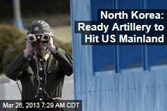 North Korea: Ready Artillery to Hit US Mainland