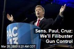 Sens. Paul, Cruz: We'll Filibuster Gun Control