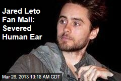 Jared Leto Fan Mail: Severed Human Ear