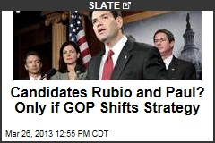 Candidates Rubio and Paul? Only if GOP Shifts Strategy