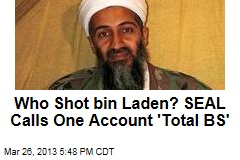 Who Shot bin Laden? SEAL Calls One Account 'Total BS'