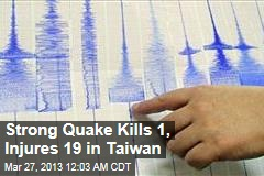 Strong Quake Kills 1, Hurts 19 in Taiwan