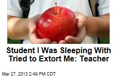 Student I Was Sleeping With Tried to Extort Me: Teacher