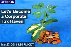 Let's Become a Corporate Tax Haven
