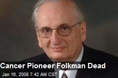 Cancer Pioneer Folkman Dead