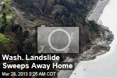 Wash. Landslide Sweeps Away Home