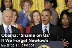 Obama: 'Shame on Us' If We Forget Newtown