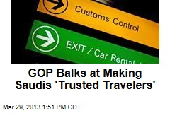 GOP Balks at Making Saudis 'Trusted Travelers'
