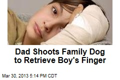 Dad Shoots Family Dog to Retrieve Boy's Finger