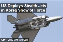 US Deploys Stealth Jets in Korean Show of Force