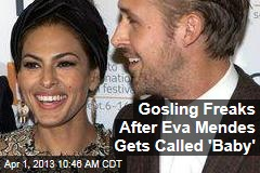 Gosling Freaks After Eva Mendes Gets Called 'Baby'