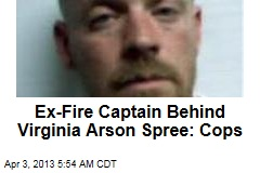 Cops: Former Fire Captain Was Serial Arsonist