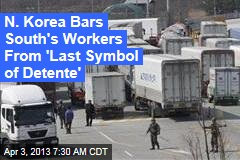 N. Korea Bars Workers From 'Last Symbol of Detente'