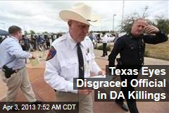Texas Eyes Disgraced Official in DA Killings