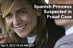 Spanish Princess Suspected in Fraud Case