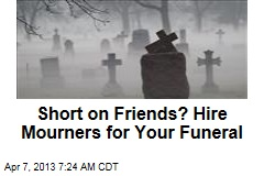 Short on Friends? Hire Mourners for Your Funeral