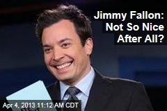 Jimmy Fallon: Not So Nice After All?