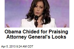 Obama Chided for Praising Attorney General's Looks