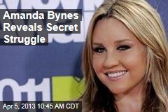 Amanda Bynes Reveals Secret Struggle