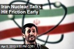 Iran Nuclear Talks Hit Friction Early