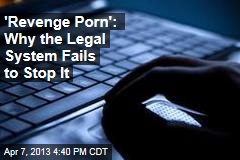'Revenge Porn': Why the Legal System Fails to Stop It