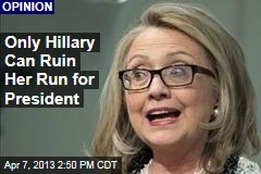 Only Hillary Can Ruin Her Run for President