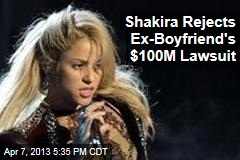 Shakira Rejects Ex-Boyfriend's $100M Lawsuit