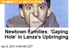 Newtown Families: 'Gaping Hole' in Lanza's Upbringing
