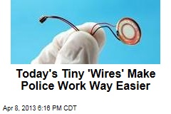 Why Cops Love Today's Oh-So-Tiny 'Wires'