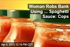 Woman Robs Bank Using ... Spaghetti Sauce: Cops