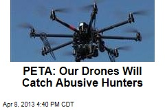 PETA: Our Drones Will Catch Abusive Hunters