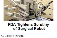 FDA Tightens Scrutiny of Surgical Robot