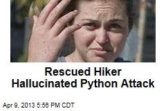 Rescued Hiker Hallucinated Python Attack