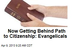 Now Getting Behind Path to Citizenship: Evangelicals