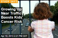 Growing Up Near Traffic Boosts Kids' Cancer Risk