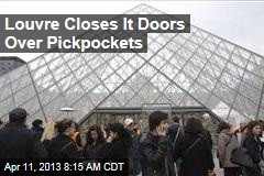Louvre Closes It Doors Over Pickpockets