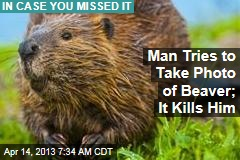 Man Tries to Take Photo of Beaver; It Kills Him