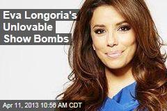 Eva Longoria's Unlovable Show Bombs