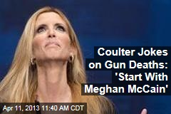 Coulter Jokes on Gun Deaths: 'Start With Meghan McCain'